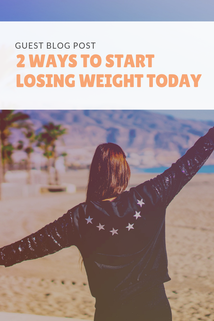 Guest Post:  2 Ways to Start Losing Weight Today