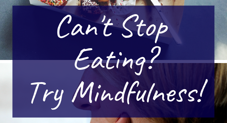 Guest Post: Can't Stop Eating? Try Mindfulness!
